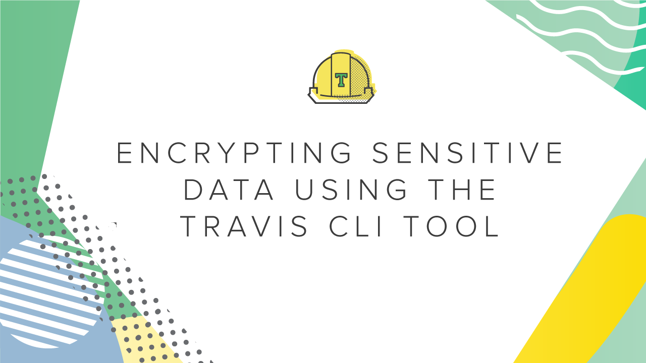The Travis CI Cookbook - Encrypting Sensitive Data Using the Travis CLI